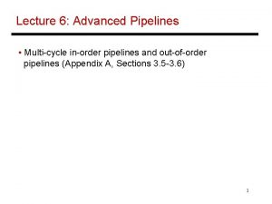 Lecture 6 Advanced Pipelines Multicycle inorder pipelines and