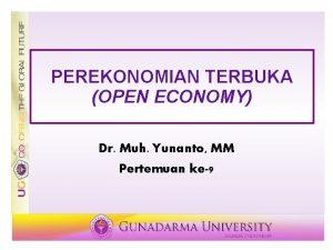 PEREKONOMIAN TERBUKA OPEN ECONOMY Dr Muh Yunanto MM