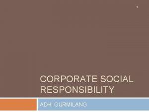 1 CORPORATE SOCIAL RESPONSIBILITY ADHI GURMILANG CSR UNTUK