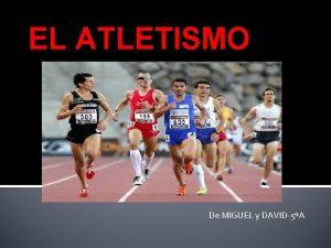 EL ATLETISMO De MIGUEL y DAVID5A QU ES
