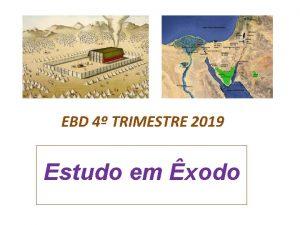 EBD 4 TRIMESTRE 2019 Estudo em xodo Estudo
