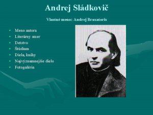 Andrej Sldkovi Vlastn meno Andrej Braxatoris Meno autora