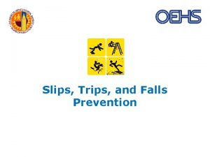 Slips Trips and Falls Prevention Now what could