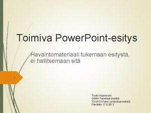Toimiva Power Pointesitys Havaintomateriaali tukemaan esityst ei hallitsemaan