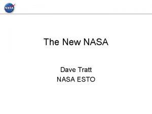 The New NASA Dave Tratt NASA ESTO NASA