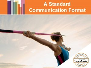 A Standard Communication Format One Format There is