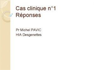 Cas clinique n 1 Rponses Pr Michel PAVIC