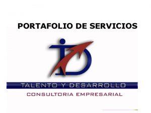 PORTAFOLIO DE SERVICIOS Somos una Firma de Consultora