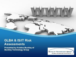 GLBA ISIT Risk Assessments Presented by Kristina Buckley