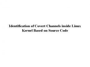 Identification of Covert Channels inside Linux Kernel Based