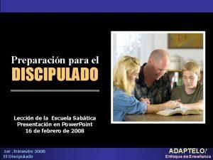 Preparacin para el DISCIPULADO Leccin de la Escuela
