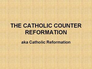 THE CATHOLIC COUNTER REFORMATION aka Catholic Reformation Move