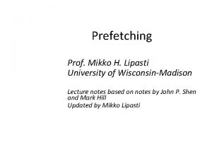 Prefetching Prof Mikko H Lipasti University of WisconsinMadison
