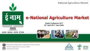 National Agriculture Market eNational Agriculture Market Kharif Conference