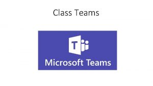Class Teams What is Class Teams Class teams