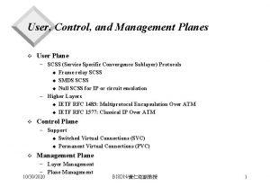 User Control and Management Planes v User Plane