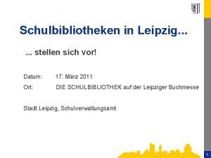 Schulbibliotheken in Leipzig stellen sich vor Datum 17