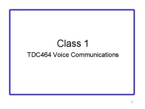 Class 1 TDC 464 Voice Communications 1 Class
