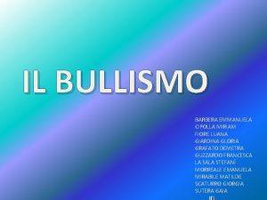 IL BULLISMO BARBERA EMMANUELA CIPOLLA MIRIAM FIORE LUANA