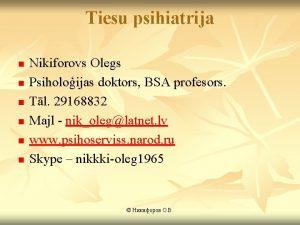 Tiesu psihiatrija n n n Nikiforovs Olegs Psiholoijas