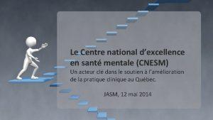 Le Centre national dexcellence en sant mentale CNESM