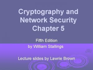 Cryptography and Network Security Chapter 5 Fifth Edition