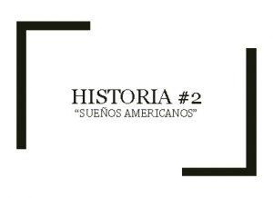 HISTORIA 2 SUEOS AMERICANOS Objetivos de la historia