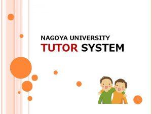 NAGOYA UNIVERSITY TUTOR SYSTEM 1 TUTOR SYSTEM n