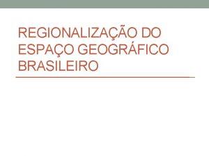 REGIONALIZAO DO ESPAO GEOGRFICO BRASILEIRO Regio Corresponde a