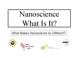 Nanoscience What Is It What Makes Nanoscience so