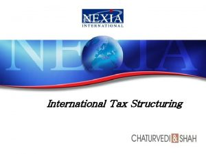 International Tax Structuring Tax Structuring Tax Structuring is