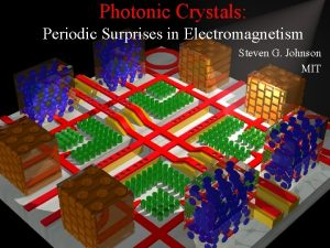 Photonic Crystals Periodic Surprises in Electromagnetism Steven G