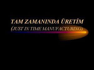 TAM ZAMANINDA RETM JUST IN TIME MANUFACTURING TAM