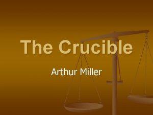 The Crucible Arthur Miller Arthur Miller n Arthur