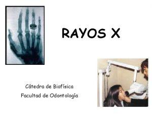 RAYOS X Ctedra de Biofsica Facultad de Odontologa