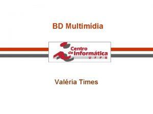 BD Multimdia Valria Times Tratamento de Dados Multimdia