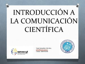 INTRODUCCIN A LA COMUNICACIN CIENTFICA Tania Samantha Ortiz