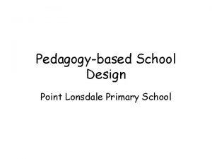 Pedagogybased School Design Point Lonsdale Primary School Design