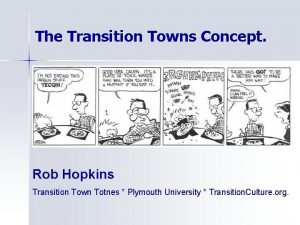 The Transition Towns Concept Rob Hopkins Transition Town