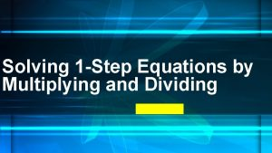 Solving 1 Step Equations by Multiplying and Dividing
