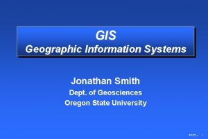 GIS Geographic Information Systems Jonathan Smith Dept of