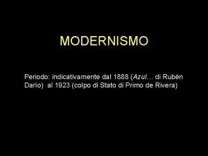 MODERNISMO Periodo indicativamente dal 1888 Azul di Rubn