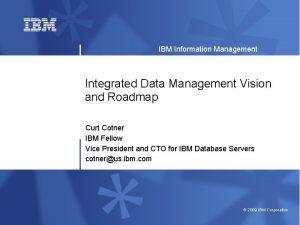 IBM Information Management Integrated Data Management Vision and