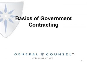 Basics of Government Contracting 1 Federal Procurement Background