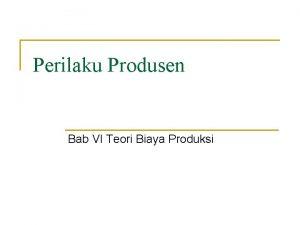 Perilaku Produsen Bab VI Teori Biaya Produksi Konsep