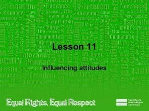 Lesson 11 Influencing attitudes Note to teacher These