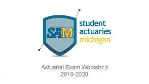Actuarial Exam Workshop 2019 2020 Exam Process Registration