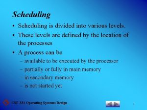 Scheduling Scheduling is divided into various levels These