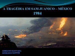 A TRAGDIA EM SAM JUANICO MXICO 1984 INTRODUO