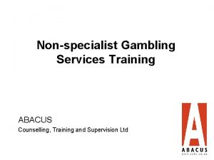 Nonspecialist Gambling Services Training ABACUS Counselling Training and